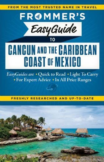 Frommer's Easy Guide Cancun & the Caribbean Coast of Mexico