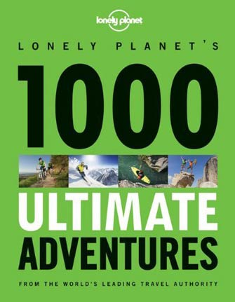 Lonely Planet 1000 Ultimate Adventures, 1st Ed.