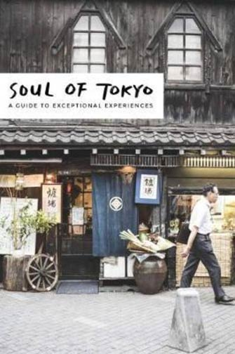 Soul of Tokyo : a Guide to Exceptional Experiences