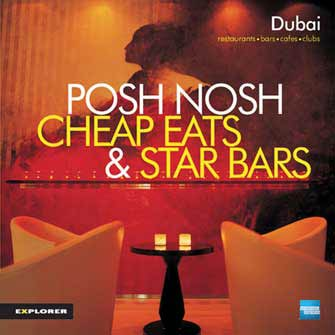Dubai Restaurants: Posh Nosh Cheap Eats & Star Bars, 1st Ed.